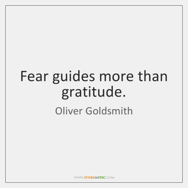 Fear guides more than gratitude.