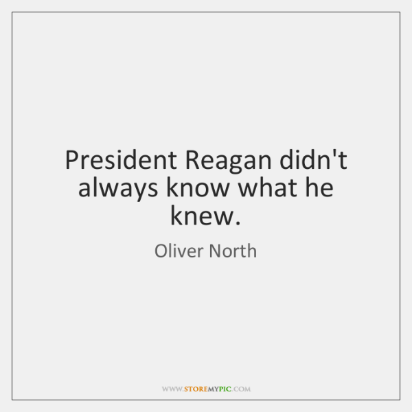 President Reagan didn't always know what he knew.