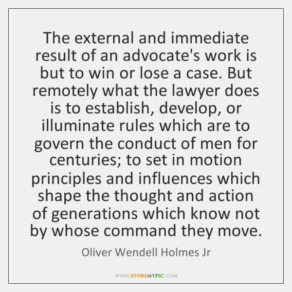 The external and immediate result of an advocate's work is but to ...