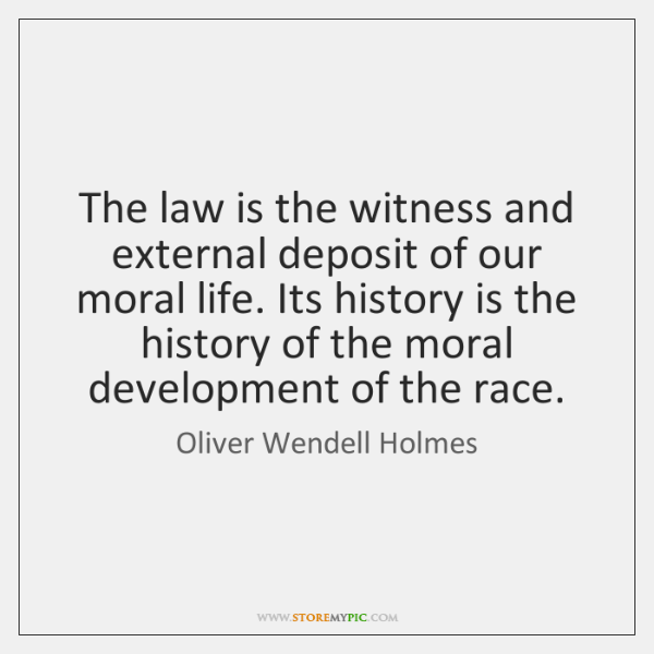 The law is the witness and external deposit of our moral life. ...