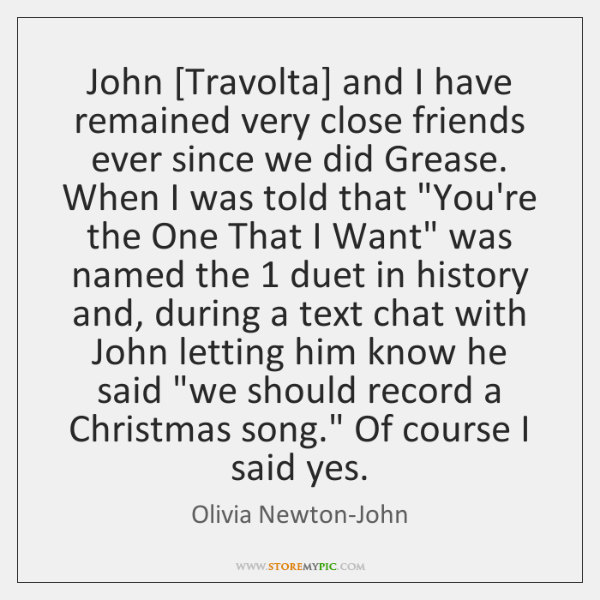 John [Travolta] and I have remained very close friends ever since we ...