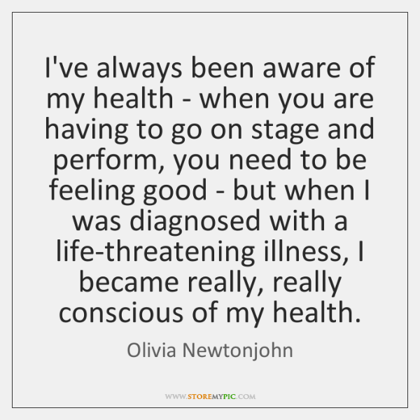 I've always been aware of my health - when you are having ...