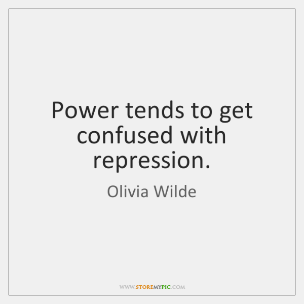 Power tends to get confused with repression.