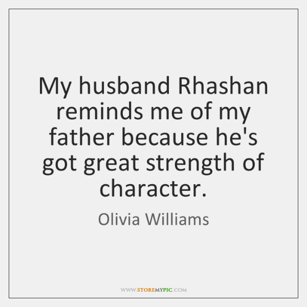 My husband Rhashan reminds me of my father because he's got great ...