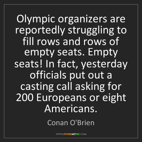 Conan O'Brien: Olympic organizers are reportedly struggling to fill...