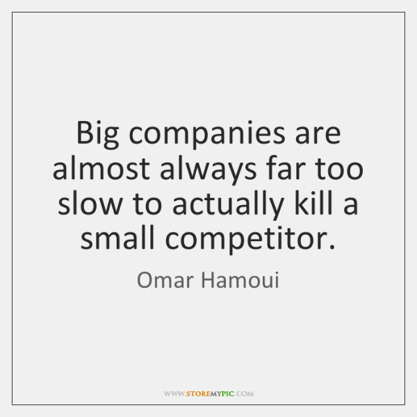Big companies are almost always far too slow to actually kill a ...