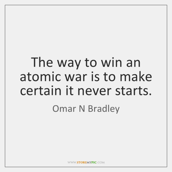The way to win an atomic war is to make certain it ...