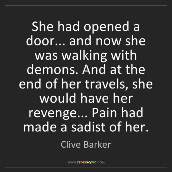 Clive Barker: She had opened a door... and now she was walking with...