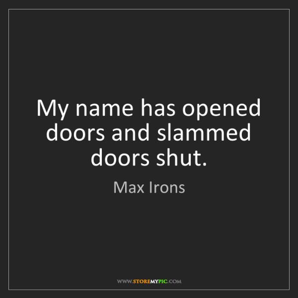 Max Irons: My name has opened doors and slammed doors shut.