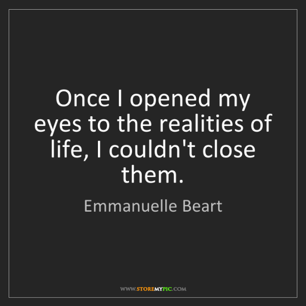 Emmanuelle Beart: Once I opened my eyes to the realities of life, I couldn't...
