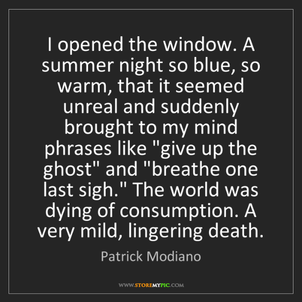 Patrick Modiano: I opened the window. A summer night so blue, so warm,...