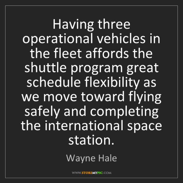 Wayne Hale: Having three operational vehicles in the fleet affords...