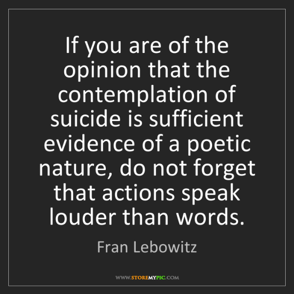 Fran Lebowitz: If you are of the opinion that the contemplation of suicide...