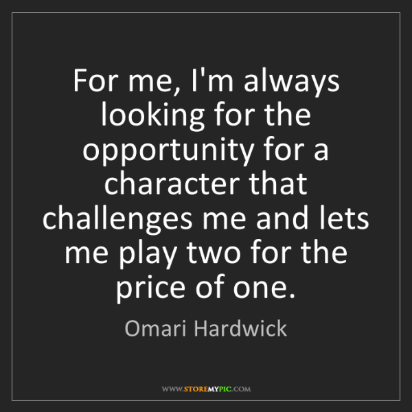 Omari Hardwick: For me, I'm always looking for the opportunity for a...
