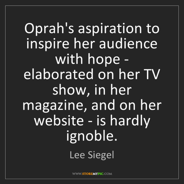 Lee Siegel: Oprah's aspiration to inspire her audience with hope...