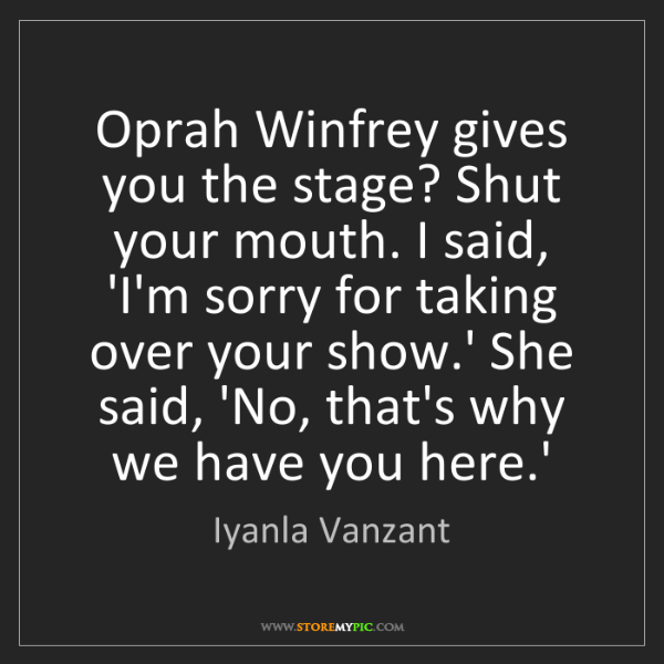 Iyanla Vanzant: Oprah Winfrey gives you the stage? Shut your mouth. I...