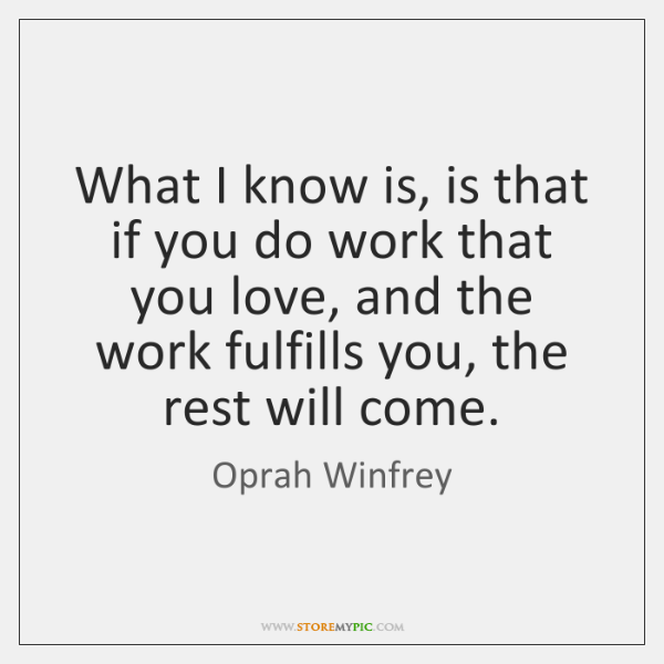What I know is, is that if you do work that you ...