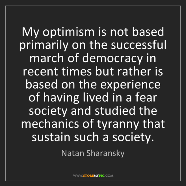 Natan Sharansky: My optimism is not based primarily on the successful...