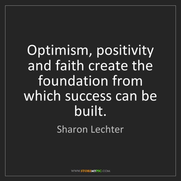 Sharon Lechter: Optimism, positivity and faith create the foundation...