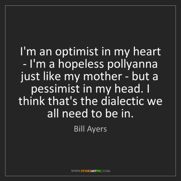 Bill Ayers: I'm an optimist in my heart - I'm a hopeless