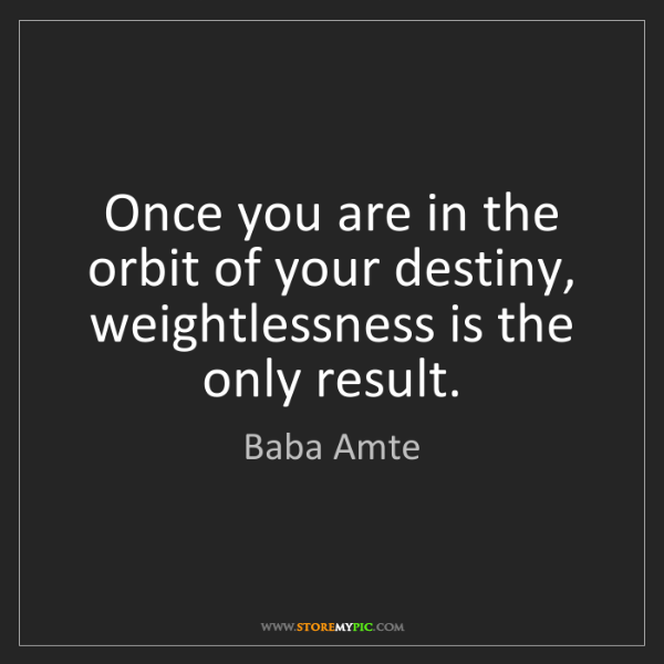Baba Amte: Once you are in the orbit of your destiny, weightlessness...