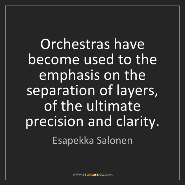 Esapekka Salonen: Orchestras have become used to the emphasis on the separation...