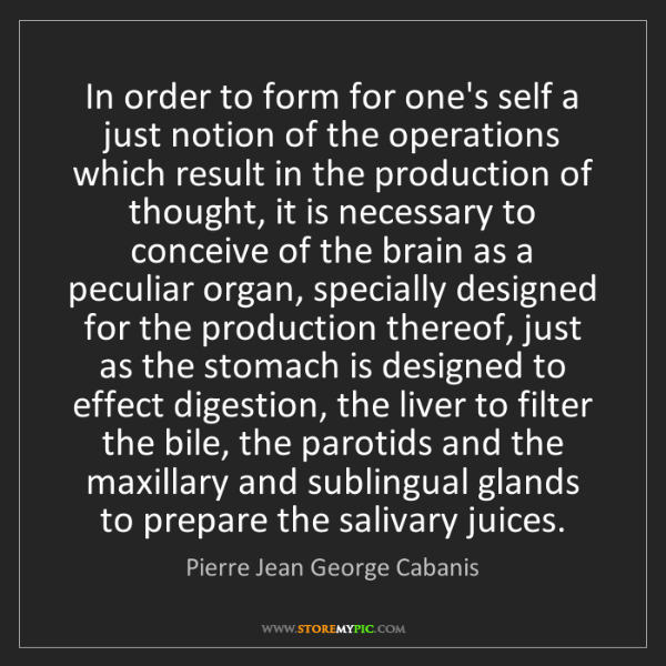 Pierre Jean George Cabanis: In order to form for one's self a just notion of the...