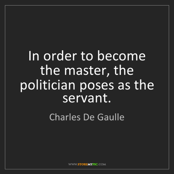 Charles De Gaulle: In order to become the master, the politician poses as...