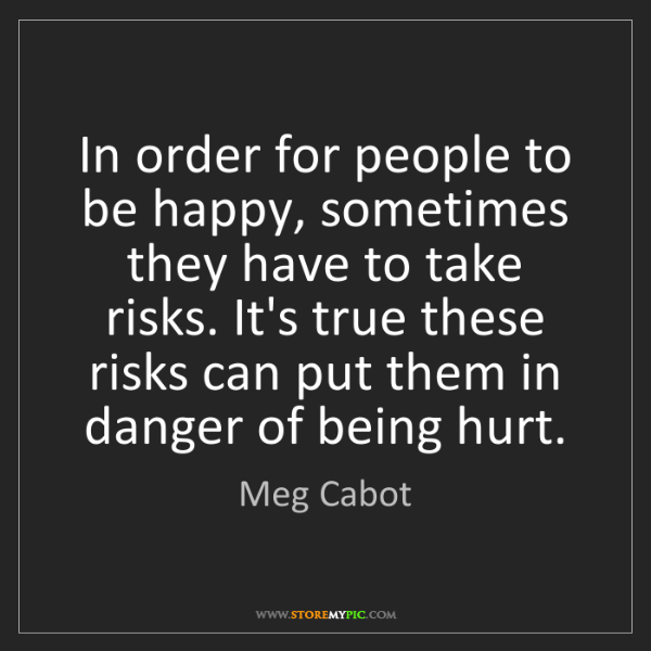 Meg Cabot: In order for people to be happy, sometimes they have...