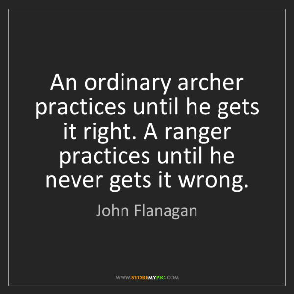 John Flanagan: An ordinary archer practices until he gets it right....