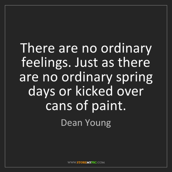 Dean Young: There are no ordinary feelings. Just as there are no...