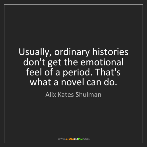 Alix Kates Shulman: Usually, ordinary histories don't get the emotional feel...