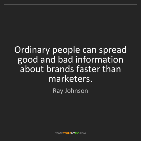 Ray Johnson: Ordinary people can spread good and bad information about...