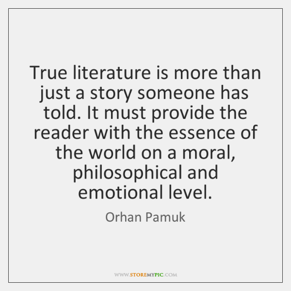 True literature is more than just a story someone has told. It ...