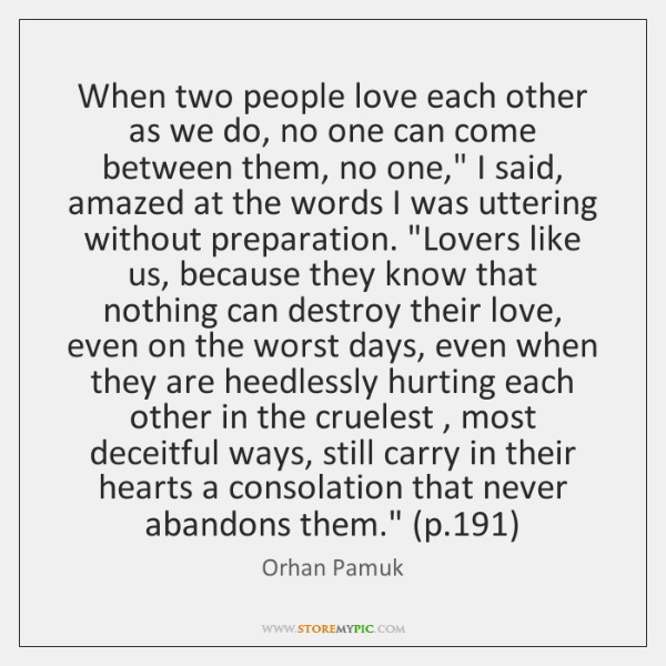 When two people love each other as we do, no one can ...