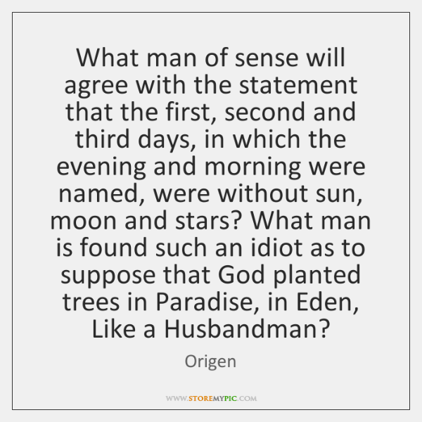 What man of sense will agree with the statement that the first, ...