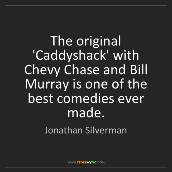 Jonathan Silverman: The original 'Caddyshack' with Chevy Chase and Bill Murray...