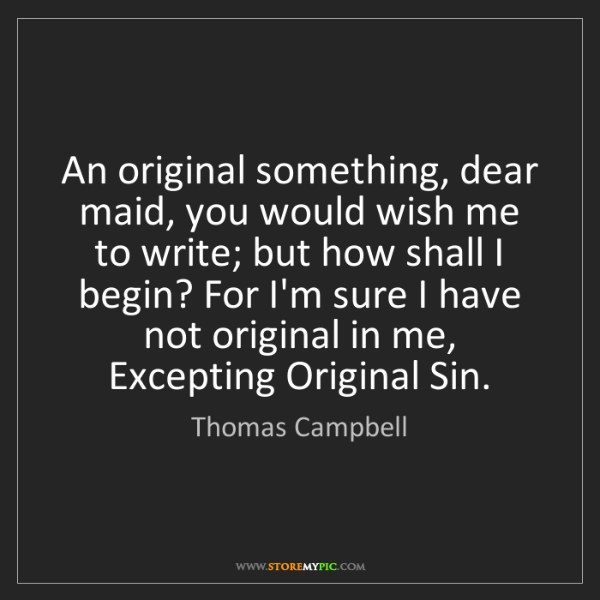 Thomas Campbell: An original something, dear maid, you would wish me to...