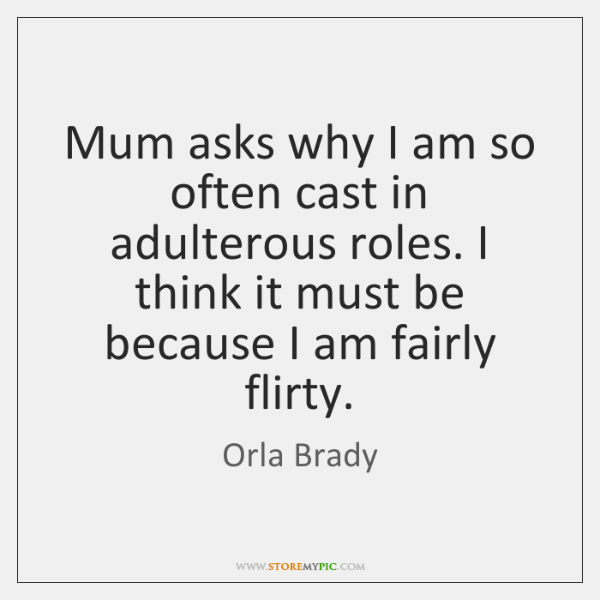 Mum asks why I am so often cast in adulterous roles. I ...