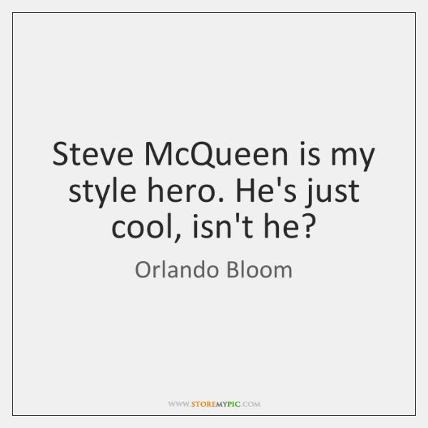 Steve McQueen is my style hero. He's just cool, isn't he?