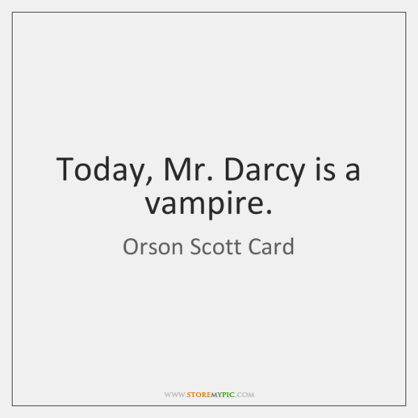 Today, Mr. Darcy is a vampire.