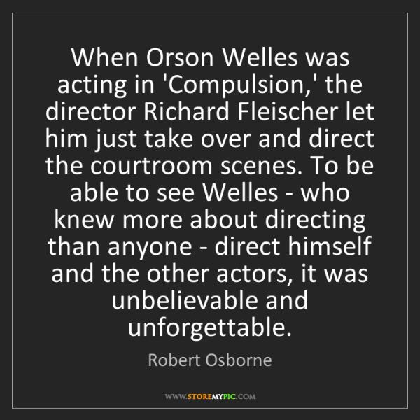 Robert Osborne: When Orson Welles was acting in 'Compulsion,' the director...