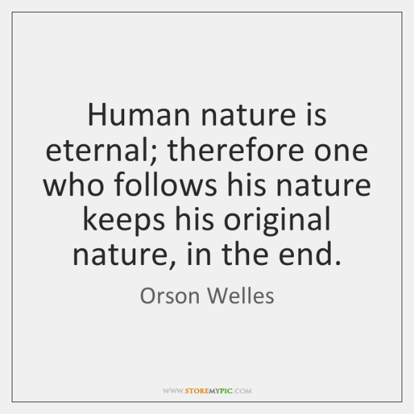 Human nature is eternal; therefore one who follows his nature keeps his ...