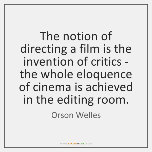 The notion of directing a film is the invention of critics - ...