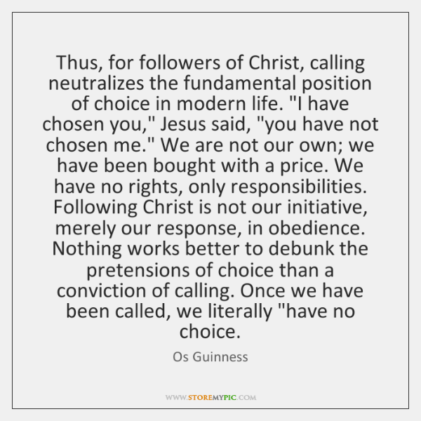 Thus, for followers of Christ, calling neutralizes the fundamental position of choice ...