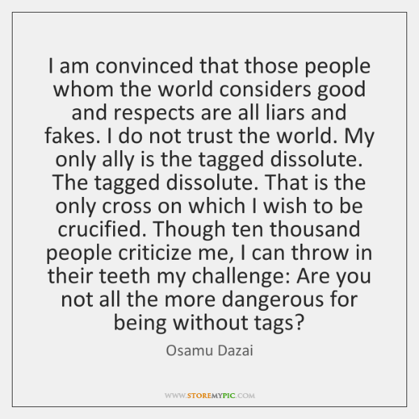 I am convinced that those people whom the world considers good and ...