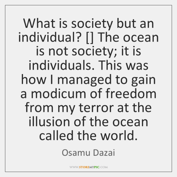 What is society but an individual? [] The ocean is not society; it ...