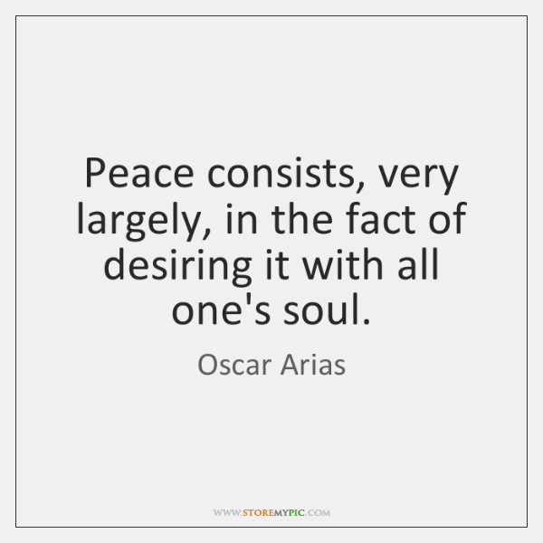 Peace consists, very largely, in the fact of desiring it with all ...