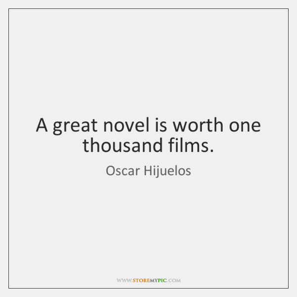 A great novel is worth one thousand films.