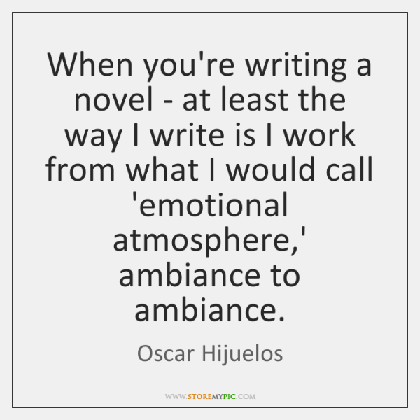When you're writing a novel - at least the way I write ...